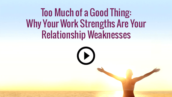 Too Much of a Good Thing: Why Your Work Strengths Are Your Relationship Weaknesses.