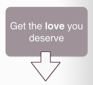 Choice 2 - Get the Love You Deserve